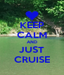 KEEP CALM AND JUST CRUISE - Personalised Poster A4 size