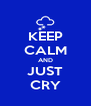 KEEP CALM AND JUST CRY - Personalised Poster A4 size