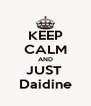 KEEP CALM AND JUST  Daidine - Personalised Poster A4 size