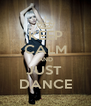 KEEP CALM AND JUST  DANCE - Personalised Poster A4 size