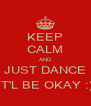 KEEP CALM AND JUST DANCE IT'L BE OKAY :) - Personalised Poster A4 size