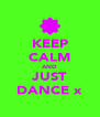 KEEP CALM AND JUST DANCE x - Personalised Poster A4 size