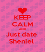 KEEP CALM AND Just date  Sheniel  - Personalised Poster A4 size