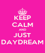 KEEP CALM AND JUST DAYDREAM - Personalised Poster A4 size