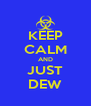 KEEP CALM AND JUST DEW - Personalised Poster A4 size