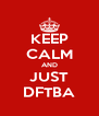 KEEP CALM AND JUST DFTBA - Personalised Poster A4 size