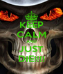 KEEP CALM AND JUST DIE!!!! - Personalised Poster A4 size