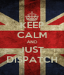 KEEP CALM AND JUST DISPATCH - Personalised Poster A4 size