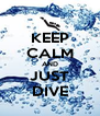 KEEP CALM AND JUST DIVE - Personalised Poster A4 size