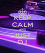 KEEP CALM AND JUST DJ - Personalised Poster A4 size