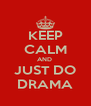 KEEP CALM AND  JUST DO DRAMA - Personalised Poster A4 size
