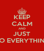 KEEP CALM AND JUST DO EVERYTHING - Personalised Poster A4 size