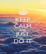 KEEP CALM AND JUST DO IT - Personalised Poster A4 size