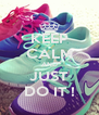 KEEP CALM AND JUST DO IT ! - Personalised Poster A4 size