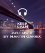KEEP CALM AND JUST DO IT BY MARTIN GARRIX - Personalised Poster A4 size