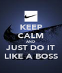 KEEP CALM AND JUST DO IT LIKE A BOSS - Personalised Poster A4 size