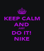 KEEP CALM AND JUST DO IT! NIKE - Personalised Poster A4 size