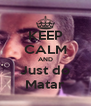 KEEP CALM AND Just do Matar - Personalised Poster A4 size
