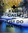 KEEP CALM AND JUST DO MATHS - Personalised Poster A4 size