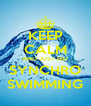 KEEP CALM AND JUST DO SYNCHRO SWIMMING - Personalised Poster A4 size