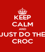 KEEP CALM AND JUST DO THE CROC - Personalised Poster A4 size