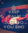 KEEP CALM AND JUST DO YOU BRO - Personalised Poster A4 size