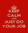 KEEP CALM AND JUST DO YOUR JOB - Personalised Poster A4 size