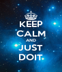 KEEP CALM AND JUST DOIT - Personalised Poster A4 size