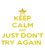 KEEP CALM AND JUST DON'T TRY AGAIN  - Personalised Poster A4 size