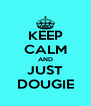 KEEP CALM AND JUST DOUGIE - Personalised Poster A4 size
