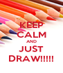 KEEP CALM AND JUST DRAW!!!!! - Personalised Poster A4 size