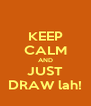 KEEP CALM AND JUST DRAW lah! - Personalised Poster A4 size