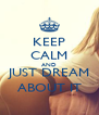 KEEP CALM AND JUST DREAM ABOUT IT - Personalised Poster A4 size
