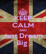 KEEP CALM AND Just Dream Big  - Personalised Poster A4 size