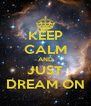 KEEP CALM AND JUST DREAM ON - Personalised Poster A4 size
