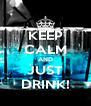 KEEP CALM AND JUST DRINK! - Personalised Poster A4 size
