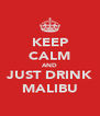 KEEP CALM AND JUST DRINK MALIBU - Personalised Poster A4 size