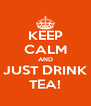 KEEP CALM AND JUST DRINK TEA! - Personalised Poster A4 size
