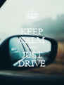 KEEP CALM AND JUST DRIVE - Personalised Poster A4 size