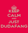KEEP CALM AND JUST DUDAFANG - Personalised Poster A4 size