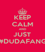 KEEP CALM AND JUST #DUDAFANG - Personalised Poster A4 size