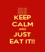 KEEP CALM AND JUST EAT IT!! - Personalised Poster A4 size
