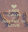 KEEP CALM AND Just Fall  in  LOVE - Personalised Poster A4 size