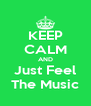 KEEP CALM AND Just Feel The Music - Personalised Poster A4 size