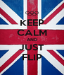KEEP CALM AND JUST FLIP - Personalised Poster A4 size