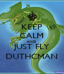 KEEP CALM AND JUST FLY DUTHCMAN - Personalised Poster A4 size