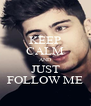 KEEP CALM AND JUST FOLLOW ME - Personalised Poster A4 size