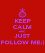 KEEP CALM AND JUST FOLLOW ME:) - Personalised Poster A4 size