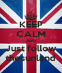 KEEP CALM AND Just follow thesunland - Personalised Poster A4 size