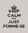 KEEP CALM AND JUST FORME-SE - Personalised Poster A4 size